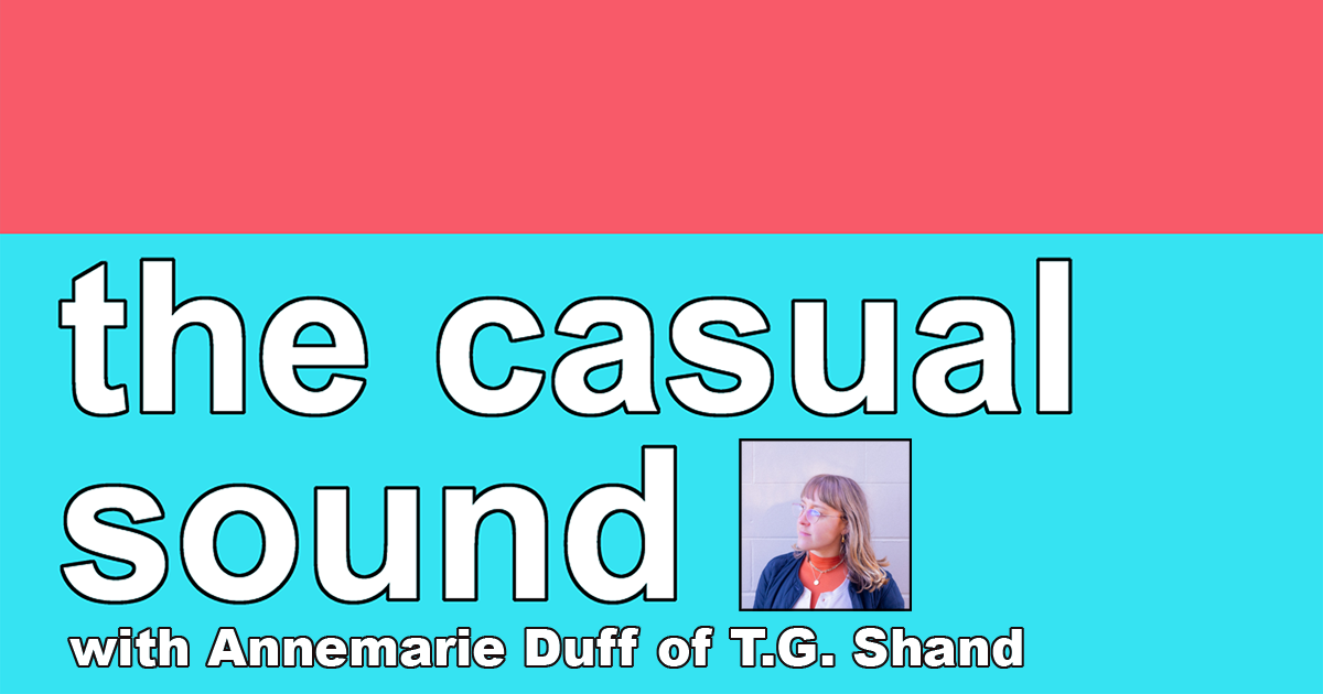 The Casual Sound Episode 33 with Annemarie Duff of T.G. Shand and Miniatures
